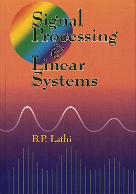 Signal Processing and Linear Systems By Lathi, B. P.